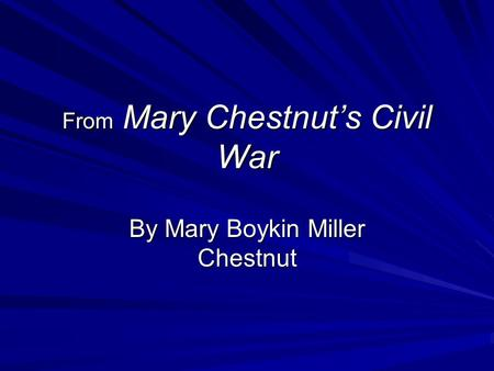 From Mary Chestnut's Civil War By Mary Boykin Miller Chestnut.