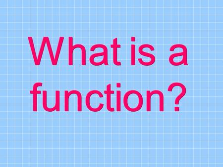 What is a function?.