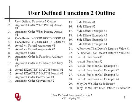 User Defined Functions Lesson 2 CS1313 Spring 2015 1 User Defined Functions 2 Outline 1.User Defined Functions 2 Outline 2.Argument Order When Passing.