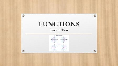 FUNCTIONS Lesson Two.