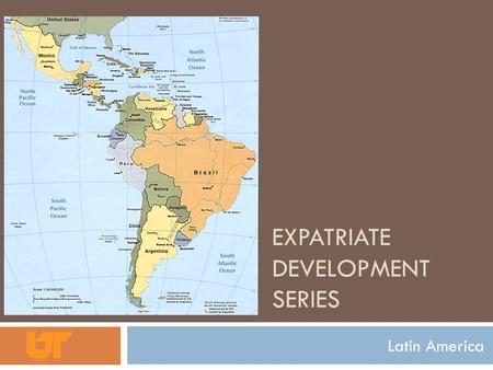 EXPATRIATE DEVELOPMENT SERIES Latin America. Introduction International Retailing: Latin America Personal Assessment Business Application Human Resource.