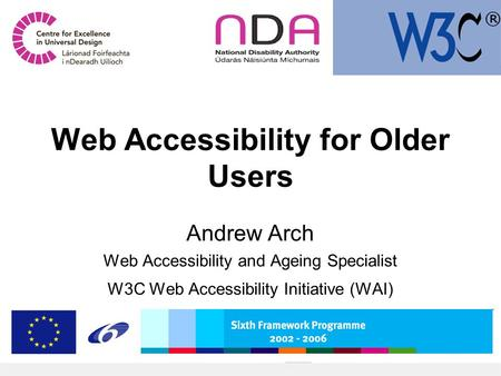 Web Accessibility for Older Users Andrew Arch Web Accessibility and Ageing Specialist W3C Web Accessibility Initiative (WAI)