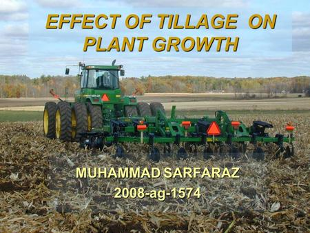 EFFECT OF TILLAGE ON PLANT GROWTH MUHAMMAD SARFARAZ 2008-ag-1574.