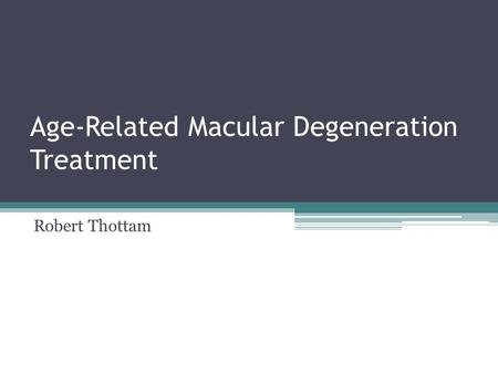 Age-Related Macular Degeneration Treatment Robert Thottam.