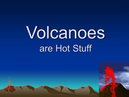 Volcanoes are Hot Stuff Volcanoes I. Volcano: An opening in the earth's crust through which magma flows out as lava Magma that comes to surface orignates.
