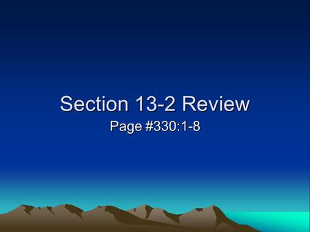 Section 13-2 Review Page #330:1-8.