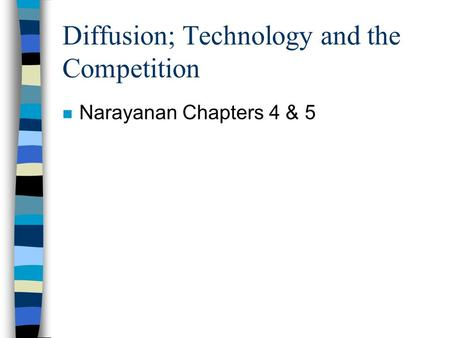 Diffusion; Technology and the Competition n Narayanan Chapters 4 & 5.