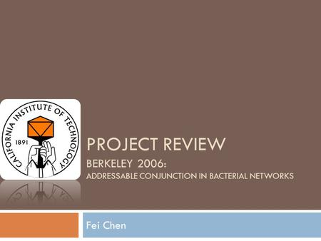 PROJECT REVIEW BERKELEY 2006: ADDRESSABLE CONJUNCTION IN BACTERIAL NETWORKS Fei Chen.