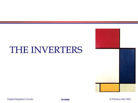 Digital Integrated Circuits© Prentice Hall 1995 Inverter THE INVERTERS.