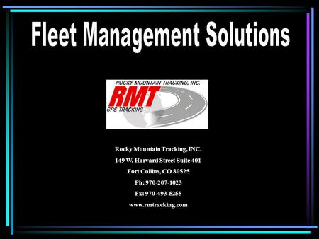 Rocky Mountain Tracking, INC. 149 W. Harvard Street Suite 401 Fort Collins, CO 80525 Ph: 970-207-1023 Fx: 970-493-5255 www.rmtracking.com.