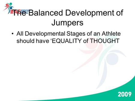 The Balanced Development of Jumpers All Developmental Stages of an Athlete should have 'EQUALITY of THOUGHT.