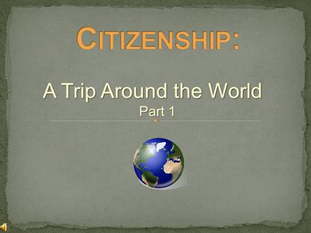 A Trip Around the World Part 1 Do citizens in all countries have the same rights and responsibilities?