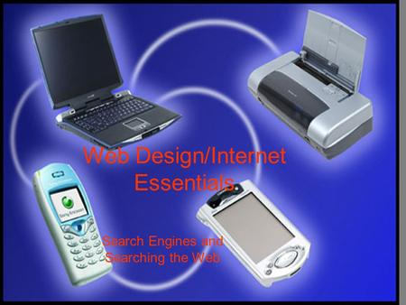 Web Design/Internet Essentials <strong>Search</strong> <strong>Engines</strong> and <strong>Searching</strong> the Web.