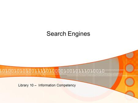 Library 10 – Information Competency <strong>Search</strong> <strong>Engines</strong>.