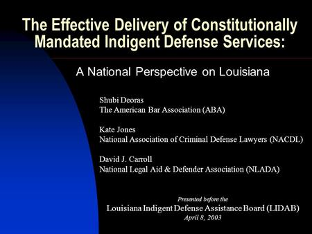 The Effective Delivery of Constitutionally Mandated Indigent Defense Services: A National Perspective on Louisiana Shubi Deoras The American Bar Association.