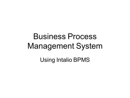 Business Process Management System Using Intalio BPMS.