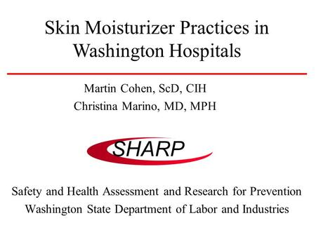 SHARP Safety and Health Assessment and Research for Prevention Washington State Department of Labor and Industries Skin Moisturizer Practices in Washington.