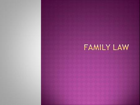  Family Law deals with the relationship among family members –  husband & wife  same-sex partners  parents & children  Any other parties ie. Grandparents.