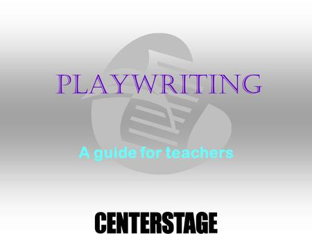 Playwriting A guide for teachers. Getting Started Spark their imaginations Use Trigger Photos Improvisations Worksheets Character-Building Activities.