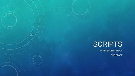 SCRIPTS INDEPENDENT STUDY CHELSEA W. THE IDEA Study how to adapt a story into different types of scripts with correct formatting Different scripts included: