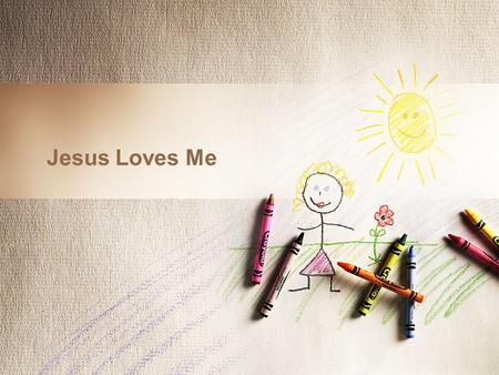 Jesus Loves Me.