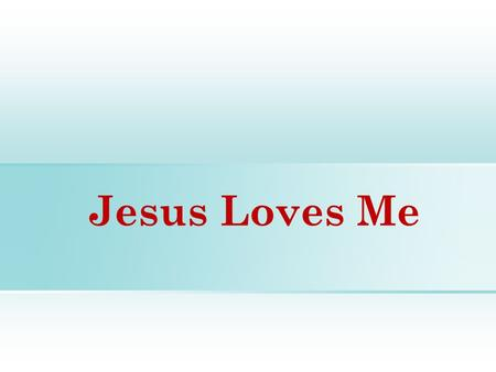 Jesus Loves Me. Jesus Loves Me How Do I Know Jesus Loves Me? The Bible Tells me so, 1 Cor.2:6-13, Eph.3:3-6 How Much Does He Love Me? Jn.15:13, Rom.5:6-8,