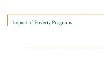 1 Impact of Poverty Programs. Measuring the Impact of Poverty Programs One key question is how effective have all of our poverty programs been at alleviating.
