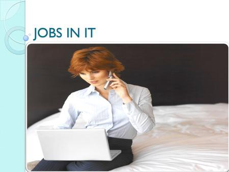JOBS IN IT. CAREERS IN COMPUTING Reference: Log On to IT for CSEC (2 nd Edition)- Chapter 16 {Purple Book}. Please note: If you can't get the information.