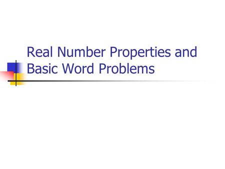 Real Number Properties and Basic Word Problems