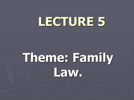 LECTURE 5 Theme: Family Law.. PLAN 1. Family Law. 2. Civil partnership. 3. Marriage. Divorce.