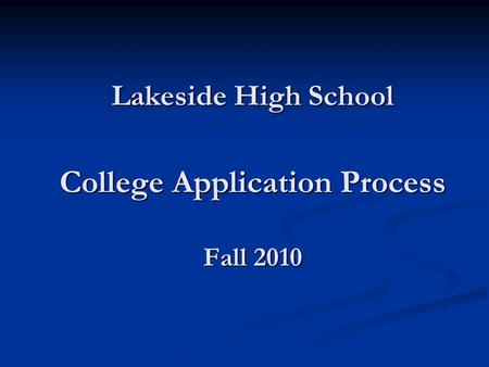Lakeside High School College Application Process Fall 2010.