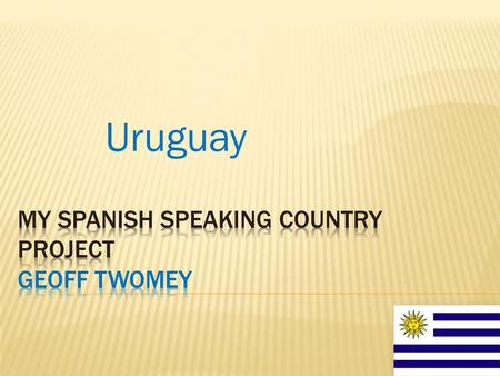 Uruguay. Uruguay is in South America The capital of Uruguay is Montevideo.