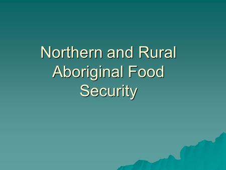 Northern and Rural Aboriginal Food Security. Poverty and Income  In the 2001 Census, over 1.3 million Canadians reported some Aboriginal ancestry or.