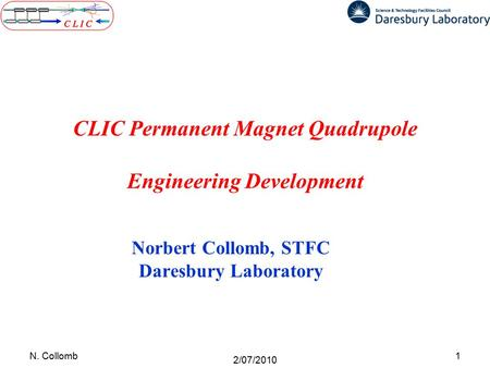 CLIC Permanent Magnet Quadrupole Engineering Development Norbert Collomb, STFC Daresbury Laboratory 1N. Collomb 2/07/2010.