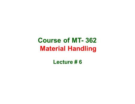 Course of MT- 362 Material Handling Lecture # 6. Batch Feeding and Weighing Systems: The manufacture of any blended product typically involves the intermediate.