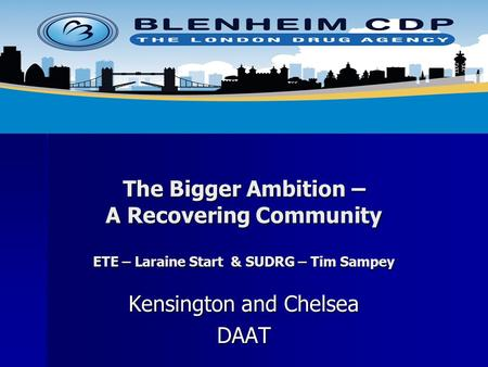 The Bigger Ambition – A Recovering Community ETE – Laraine Start & SUDRG – Tim Sampey Kensington and Chelsea DAAT.