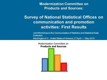 Modernization Committee on Products and Sources: Survey of National Statistical Offices on communication and promotion activities: First Results Joint.