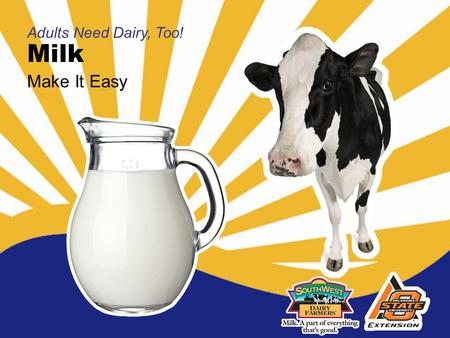 Milk Adults Need Dairy, Too! Make It Easy. Today we will talk about… Why adults still need dairy foods The amount of milk adults need daily and how to.