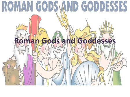 Roman Gods and Goddesses. Jupiter was the most powerful of the gods. Should he have to bring order, he would hurl a thunderbolt. Jupiter was not afraid.