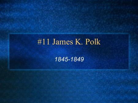 "#11 James K. Polk 1845-1849. ""Young Hickory"" Born: November 2, 1795 in North Carolina Parents: Samuel and Jane (Knox) Wife: Sarah Childress Children:"