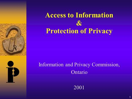 1 Access to Information & Protection of Privacy Information and Privacy Commission, Ontario 2001.