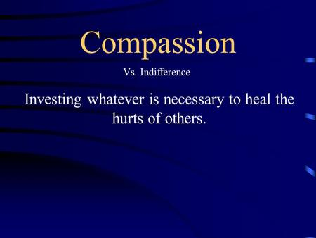 Investing whatever is necessary to heal the hurts of others.