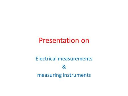 Presentation on Electrical measurements & measuring instruments.