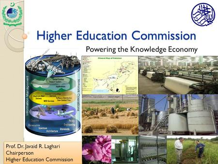 Higher Education Commission Powering the Knowledge <strong>Economy</strong> Prof. Dr. Javaid R. Laghari Chairperson Higher Education Commission Prof. Dr. Javaid R. Laghari.