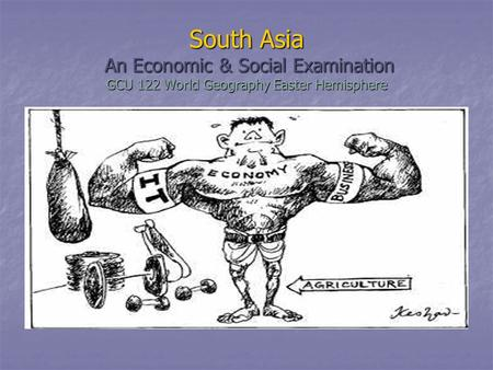 South Asia An Economic & Social Examination GCU 122 World Geography Easter Hemisphere.