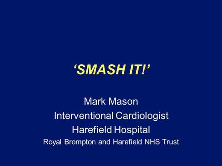 'SMASH IT!' Mark Mason Interventional Cardiologist Harefield Hospital