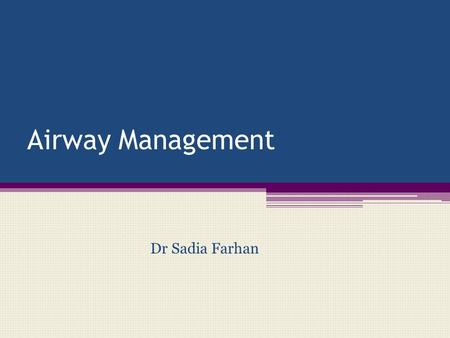 Airway Management Dr Sadia Farhan. Airway Management Air reaches the lungs only through the trachea. ▫In a compromised airway, clearing the airway and.