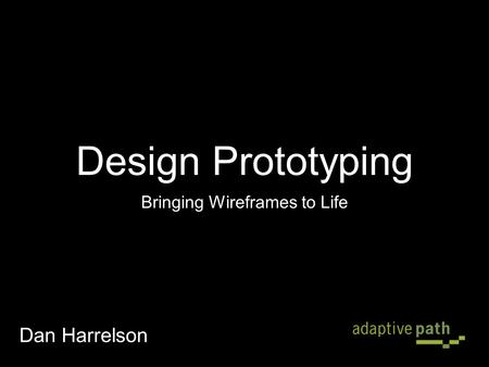 Design Prototyping Bringing Wireframes to Life Dan Harrelson.