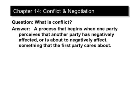 Chapter 14: Conflict & Negotiation Question: What is conflict? Answer: A process that begins when one party perceives that another party has negatively.