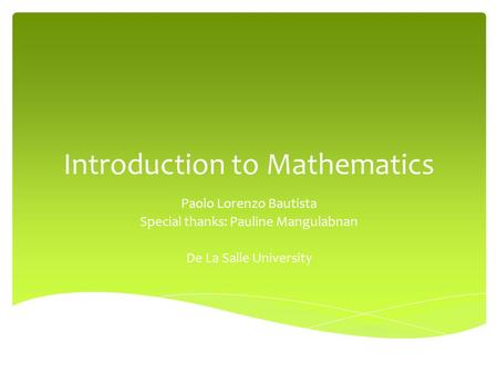 Introduction to Mathematics Paolo Lorenzo Bautista Special thanks: Pauline Mangulabnan De La Salle University.